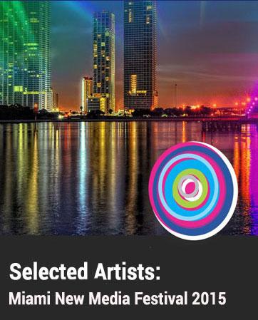 Miami New Media Festival 2015: Selected Artists